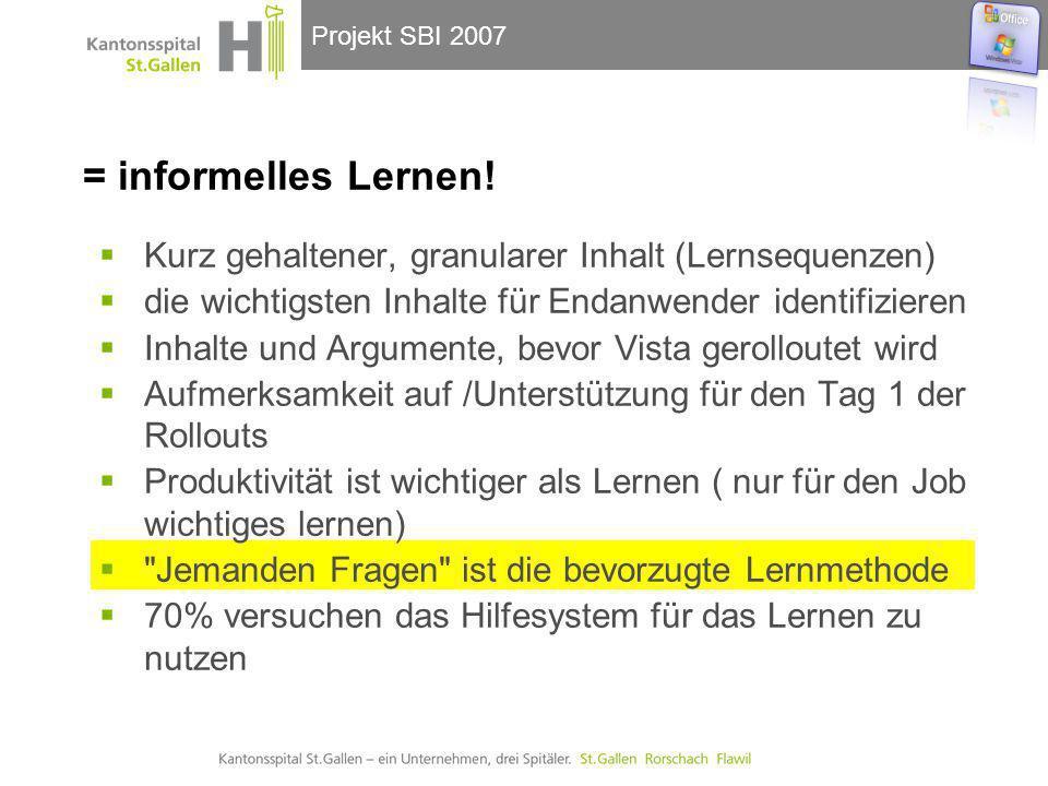 Projekt SBI 2007 = informelles Lernen!  Kurz gehaltener, granularer Inhalt (Lernsequenzen)  die wichtigsten Inhalte für Endanwender identifizieren 