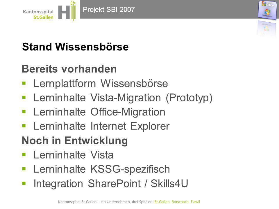 Projekt SBI 2007 Stand Wissensbörse Bereits vorhanden  Lernplattform Wissensbörse  Lerninhalte Vista-Migration (Prototyp)  Lerninhalte Office-Migra