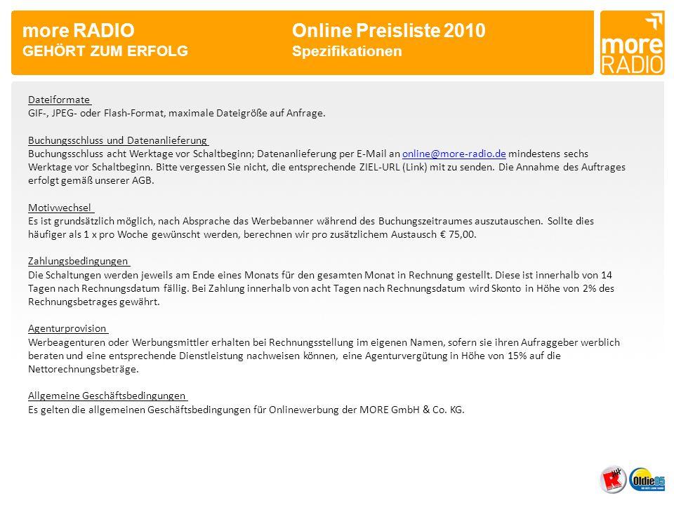 more RADIO Online Preisliste 2010 GEHÖRT ZUM ERFOLGSpezifikationen Dateiformate GIF-, JPEG- oder Flash-Format, maximale Dateigröße auf Anfrage. Buchun