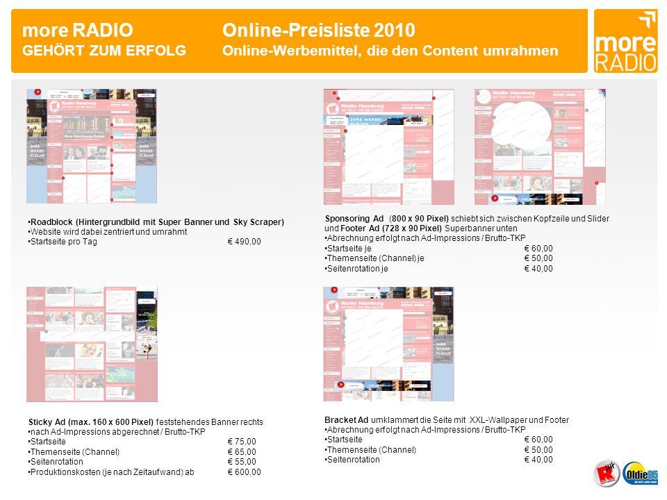 more RADIO Online-Preisliste 2010 GEHÖRT ZUM ERFOLGOnline-Werbemittel, die den Content umrahmen •Roadblock (Hintergrundbild mit Super Banner und Sky S