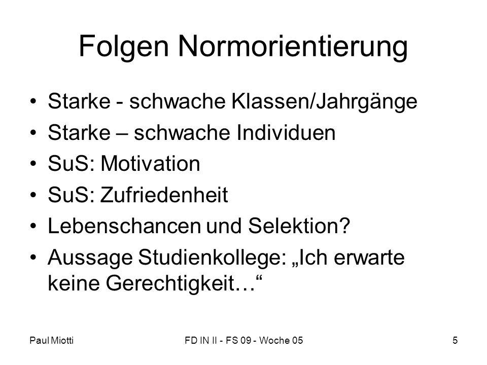 Paul MiottiFD IN II - FS 09 - Woche 055 Folgen Normorientierung •Starke - schwache Klassen/Jahrgänge •Starke – schwache Individuen •SuS: Motivation •S