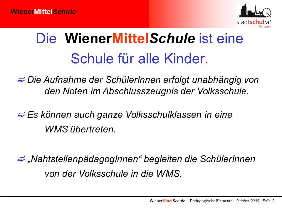 WienerMittelSchule WienerMittelSchule – Pädagogische Elemente - Oktober 2008, Folie 2 Die WienerMittelSchule ist eine Schule für alle Kinder.