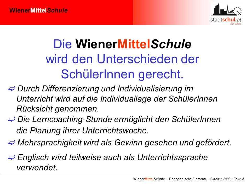 WienerMittelSchule WienerMittelSchule – Pädagogische Elemente - Oktober 2008, Folie 5 Die WienerMittelSchule wird den Unterschieden der SchülerInnen gerecht.