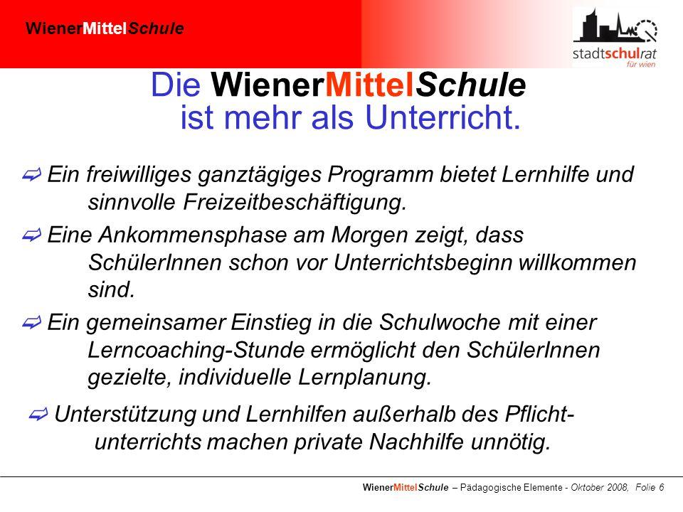 WienerMittelSchule WienerMittelSchule – Pädagogische Elemente - Oktober 2008, Folie 6 Die WienerMittelSchule ist mehr als Unterricht.