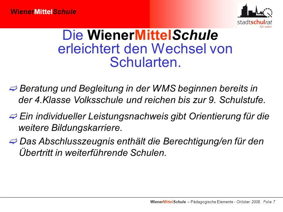 WienerMittelSchule WienerMittelSchule – Pädagogische Elemente - Oktober 2008, Folie 7 Die WienerMittelSchule erleichtert den Wechsel von Schularten.