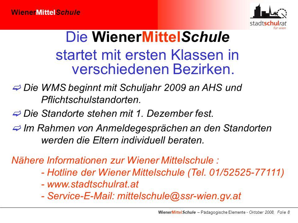 WienerMittelSchule WienerMittelSchule – Pädagogische Elemente - Oktober 2008, Folie 8 Die WienerMittelSchule startet mit ersten Klassen in verschiedenen Bezirken.