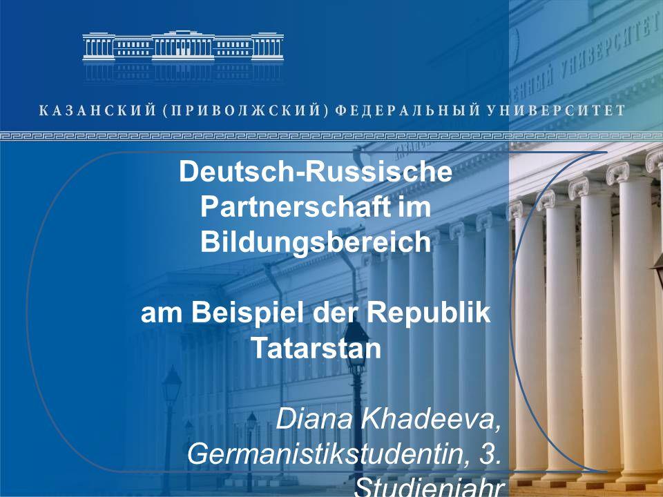 Deutsch-Russische Partnerschaft im Bildungsbereich am Beispiel der Republik Tatarstan Diana Khadeeva, Germanistikstudentin, 3. Studienjahr