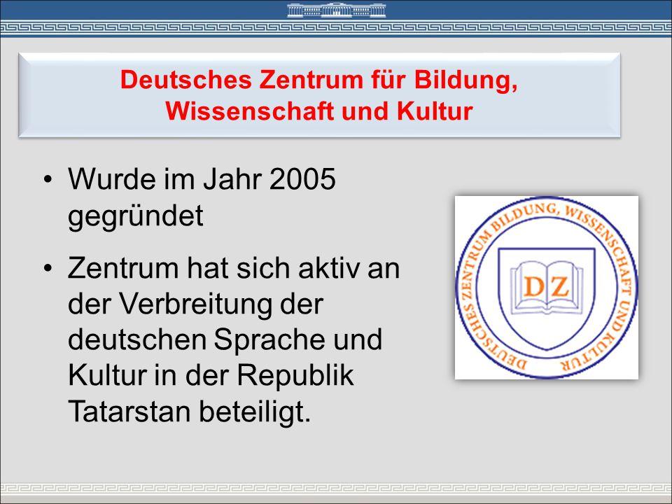 •Wurde im Jahr 2005 gegründet •Zentrum hat sich aktiv an der Verbreitung der deutschen Sprache und Kultur in der Republik Tatarstan beteiligt. Deutsch