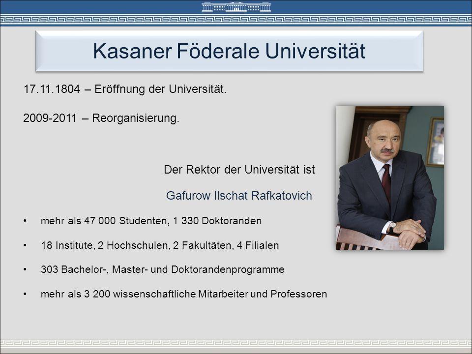 Kasaner Föderale Universität 17.11.1804 – Eröffnung der Universität. 2009-2011 – Reorganisierung. Der Rektor der Universität ist Gafurow Ilschat Rafka