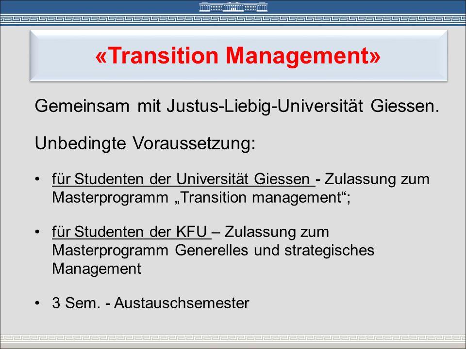 «Transition Management» Gemeinsam mit Justus-Liebig-Universität Giessen. Unbedingte Voraussetzung: •für Studenten der Universität Giessen - Zulassung