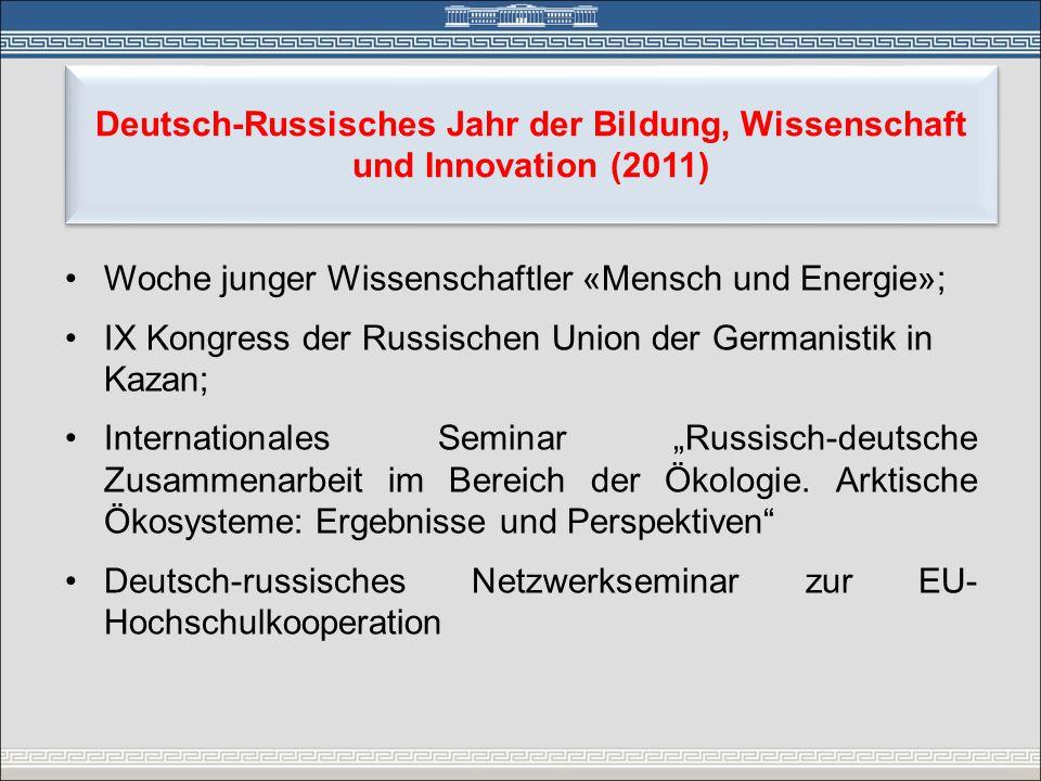 Deutsch-Russisches Jahr der Bildung, Wissenschaft und Innovation (2011) •Woche junger Wissenschaftler «Mensch und Energie»; •IX Kongress der Russische