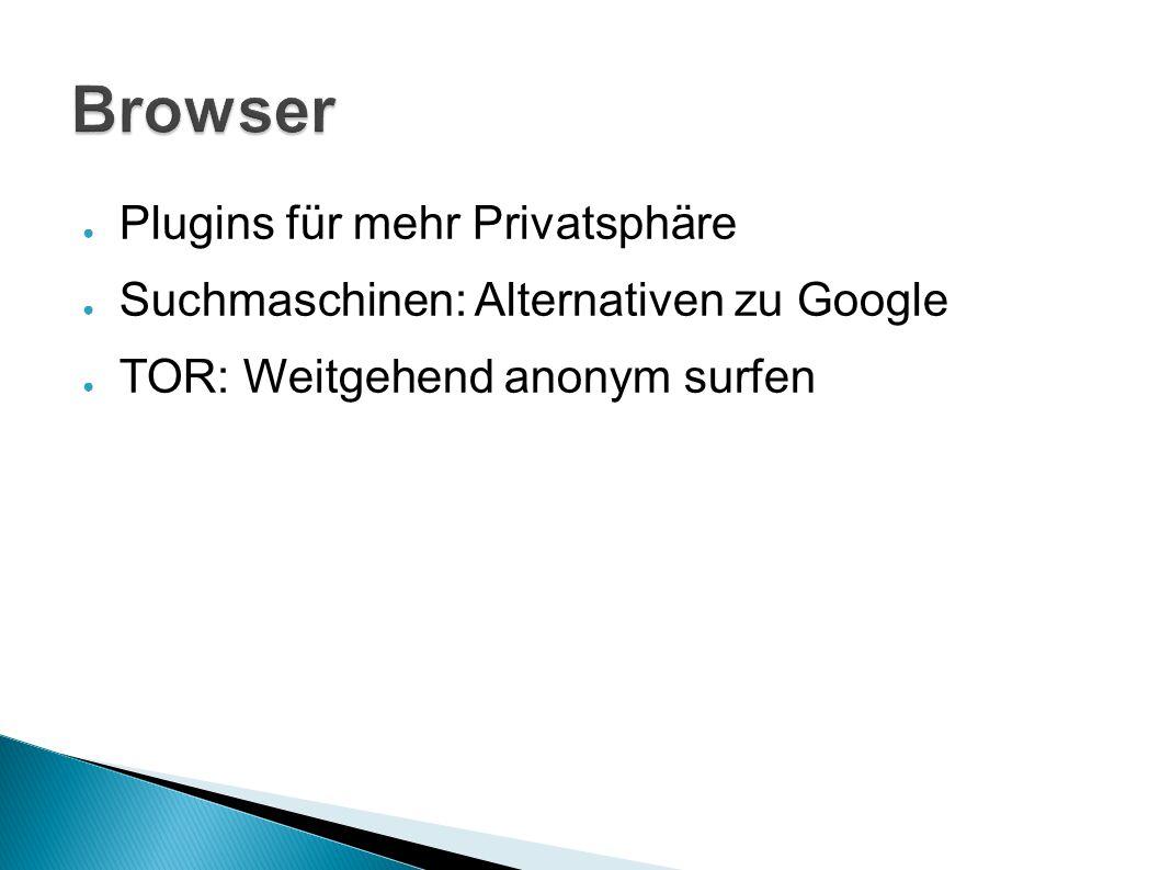 ● Plugins für mehr Privatsphäre ● Suchmaschinen: Alternativen zu Google ● TOR: Weitgehend anonym surfen