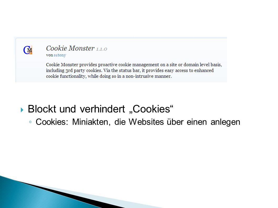 " Blockt und verhindert ""Cookies ◦ Cookies: Miniakten, die Websites über einen anlegen"