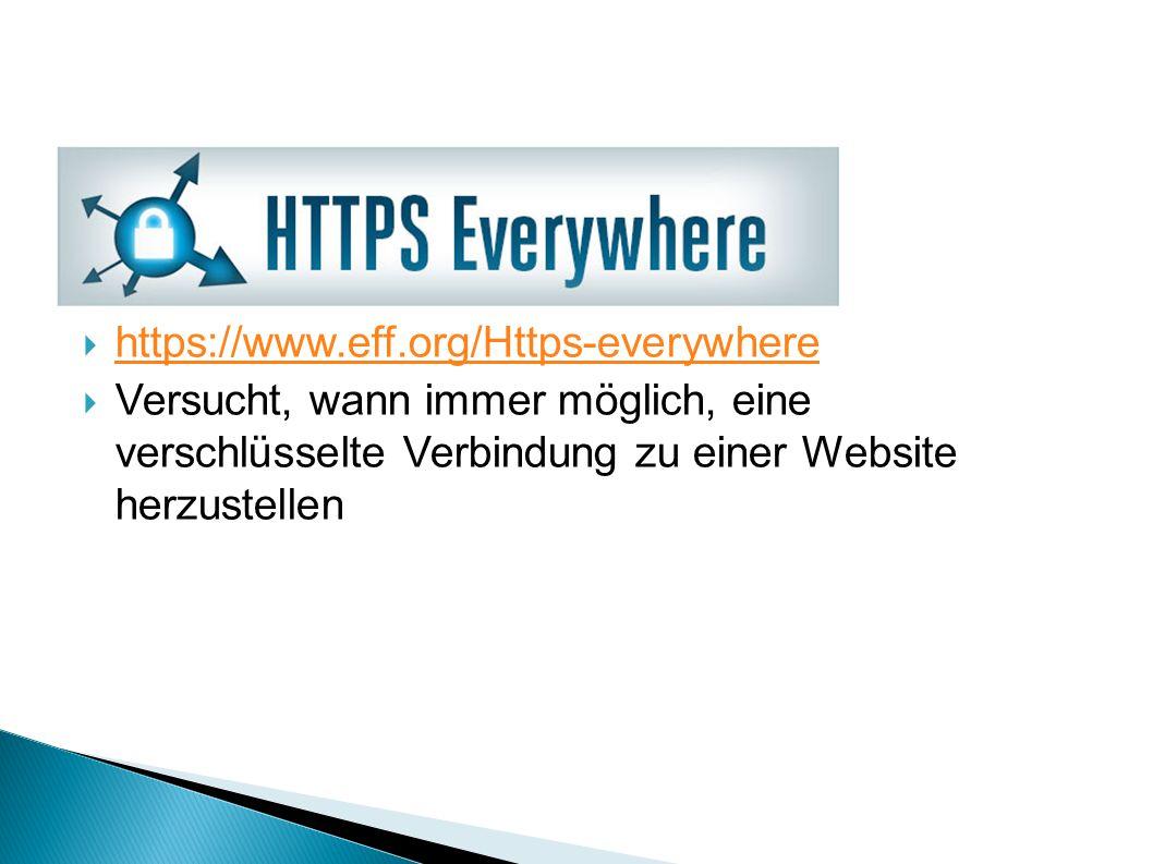  https://www.eff.org/Https-everywhere https://www.eff.org/Https-everywhere  Versucht, wann immer möglich, eine verschlüsselte Verbindung zu einer Website herzustellen