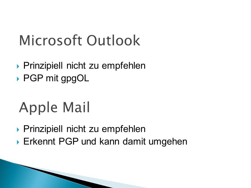  Prinzipiell nicht zu empfehlen  PGP mit gpgOL  Prinzipiell nicht zu empfehlen  Erkennt PGP und kann damit umgehen Apple Mail Microsoft Outlook