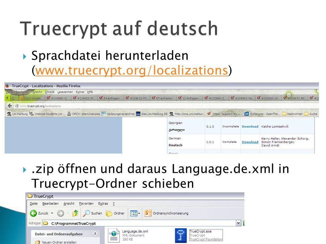  Sprachdatei herunterladen (www.truecrypt.org/localizations)www.truecrypt.org/localizations .zip öffnen und daraus Language.de.xml in Truecrypt-Ordner schieben