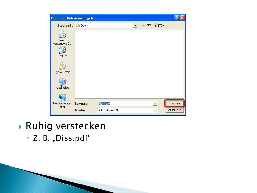 """ Ruhig verstecken ◦ Z. B. """"Diss.pdf"""