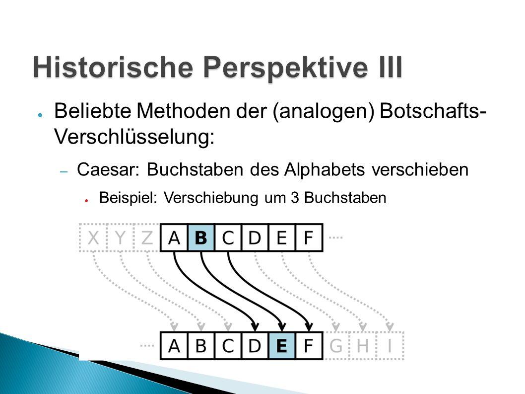 ● Beliebte Methoden der (analogen) Botschafts- Verschlüsselung: – Caesar: Buchstaben des Alphabets verschieben ● Beispiel: Verschiebung um 3 Buchstaben