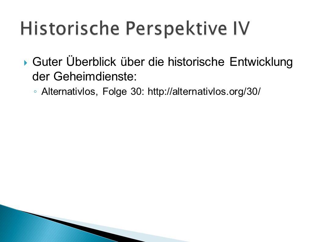  Guter Überblick über die historische Entwicklung der Geheimdienste: ◦ Alternativlos, Folge 30: http://alternativlos.org/30/