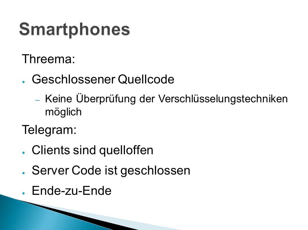 Threema: ● Geschlossener Quellcode – Keine Überprüfung der Verschlüsselungstechniken möglich Telegram: ● Clients sind quelloffen ● Server Code ist geschlossen ● Ende-zu-Ende
