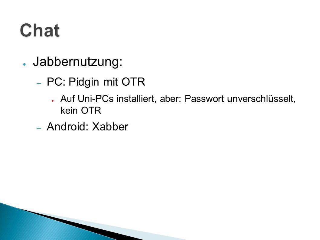 ● Jabbernutzung: – PC: Pidgin mit OTR ● Auf Uni-PCs installiert, aber: Passwort unverschlüsselt, kein OTR – Android: Xabber