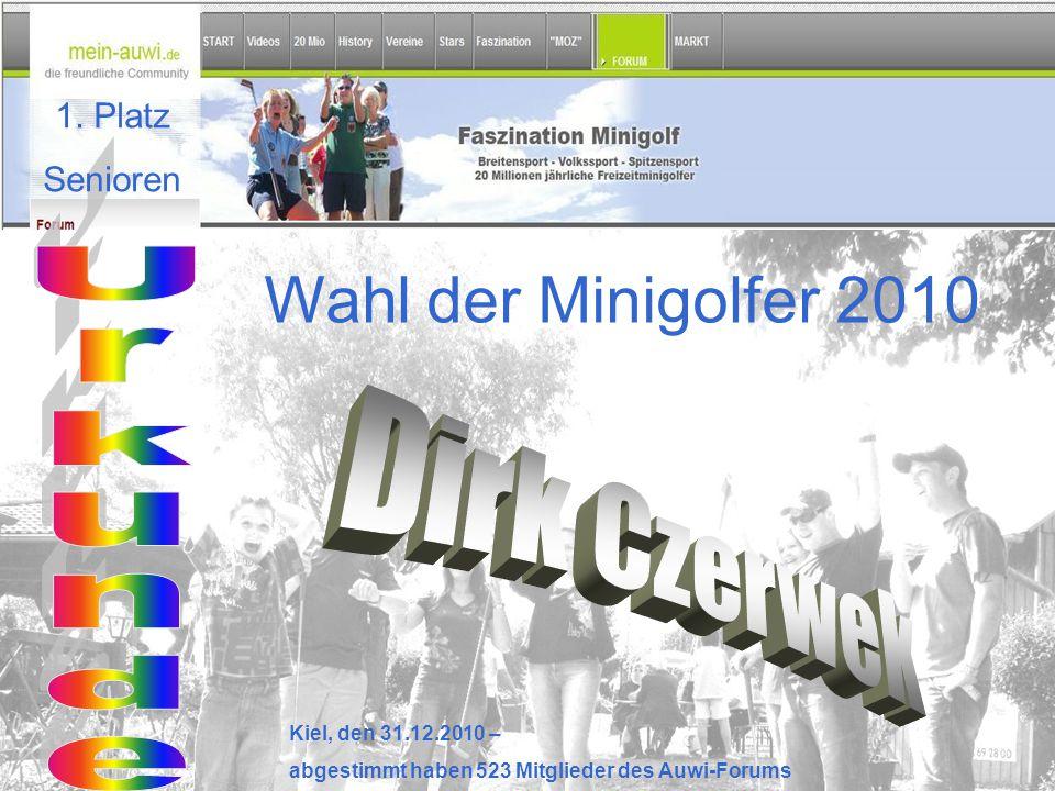 Wahl der Minigolfer 2010 Kiel, den 31.12.2010 – abgestimmt haben 523 Mitglieder des Auwi-Forums 1. Platz Senioren