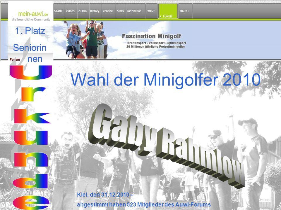Wahl der Minigolfer 2010 Kiel, den 31.12.2010 – abgestimmt haben 523 Mitglieder des Auwi-Forums 1. Platz Seniorin nen