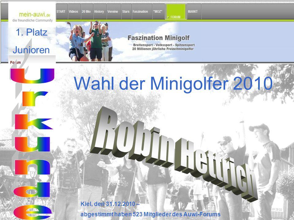 Wahl der Minigolfer 2010 Kiel, den 31.12.2010 – abgestimmt haben 523 Mitglieder des Auwi-Forums 1. Platz Junioren