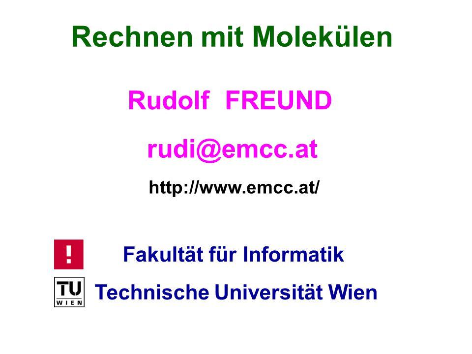 Fakultät für Informatik Technische Universität Wien Rudolf FREUND Rechnen mit Molekülen rudi@emcc.at http://www.emcc.at/