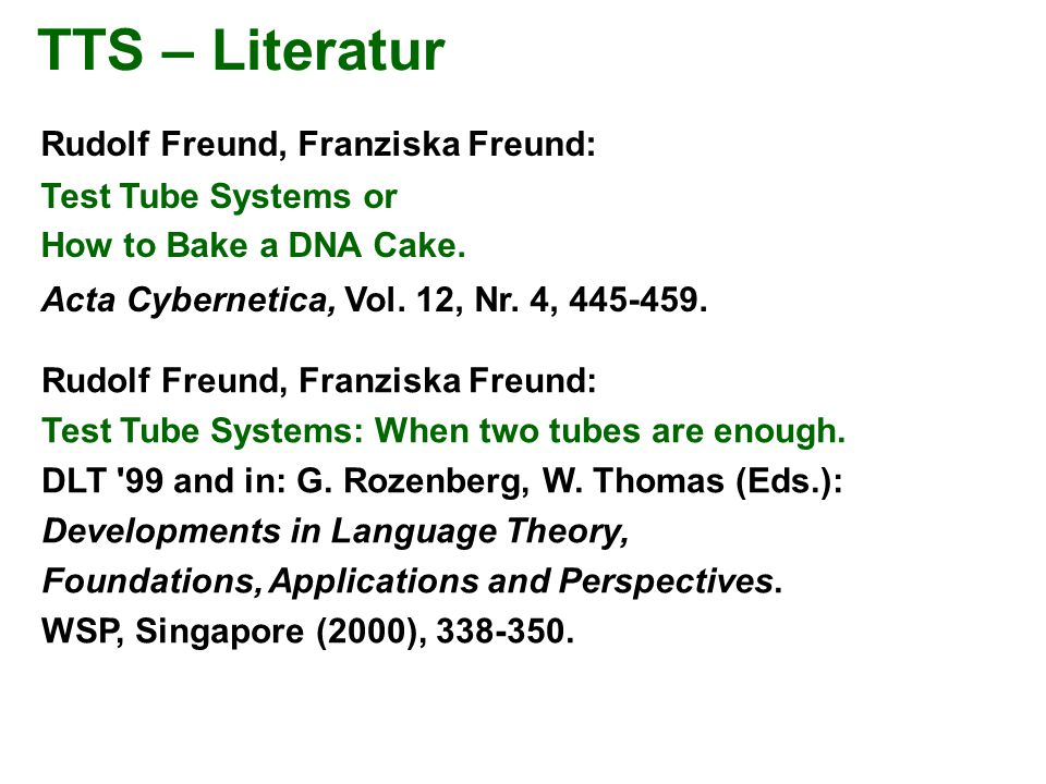 TTS – Literatur Rudolf Freund, Franziska Freund: Test Tube Systems: When two tubes are enough.