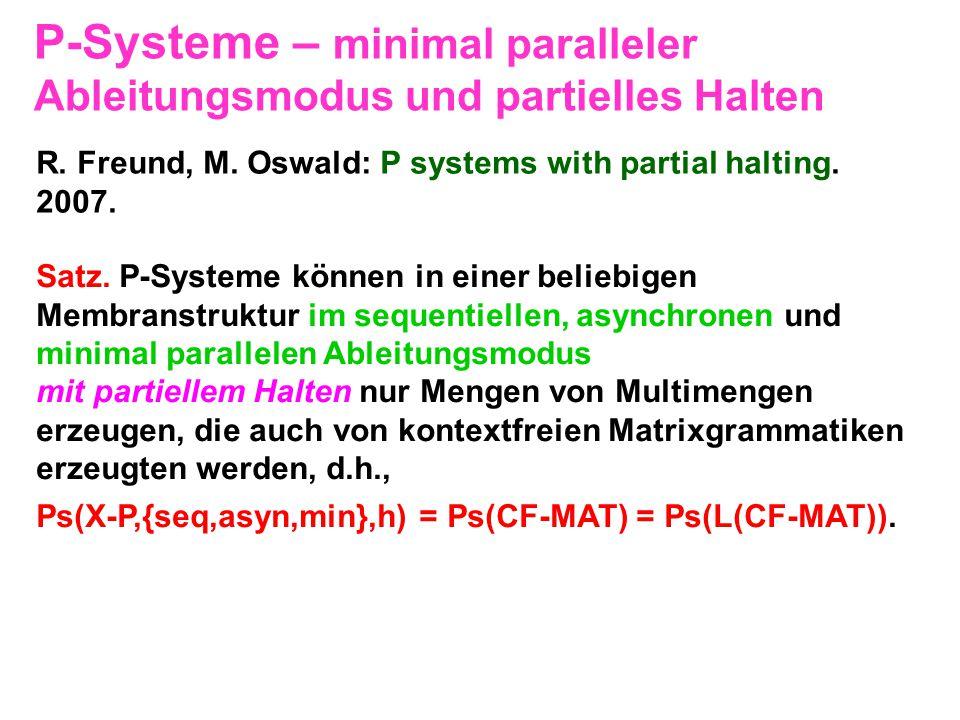P-Systeme – minimal paralleler Ableitungsmodus und partielles Halten Satz. P-Systeme können in einer beliebigen Membranstruktur im sequentiellen, asyn