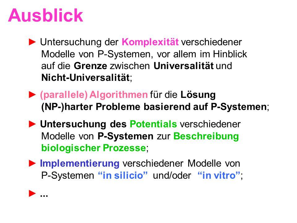 Ausblick ► Untersuchung der Komplexität verschiedener Modelle von P-Systemen, vor allem im Hinblick auf die Grenze zwischen Universalität und Nicht-Un