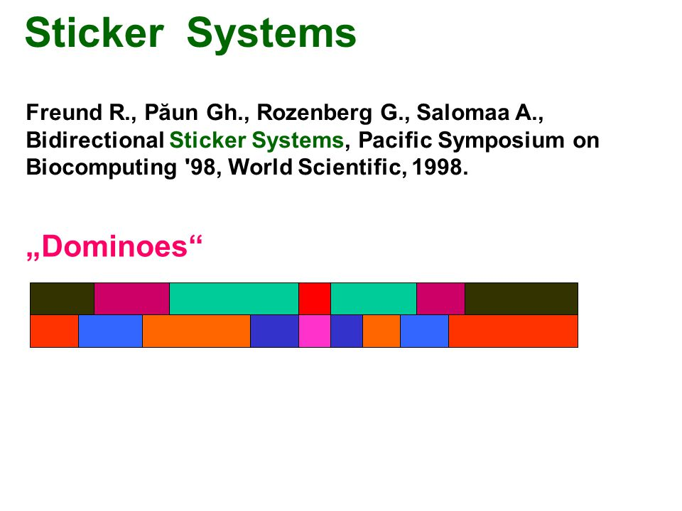 "Sticker Systems ""Dominoes"" Freund R., Păun Gh., Rozenberg G., Salomaa A., Bidirectional Sticker Systems, Pacific Symposium on Biocomputing '98, World"