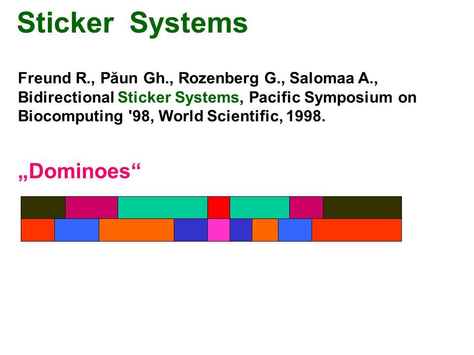 Sticker Systems Freund R., Păun Gh., Rozenberg G., Salomaa A., Bidirectional Sticker Systems, Pacific Symposium on Biocomputing 98, World Scientific, 1998.