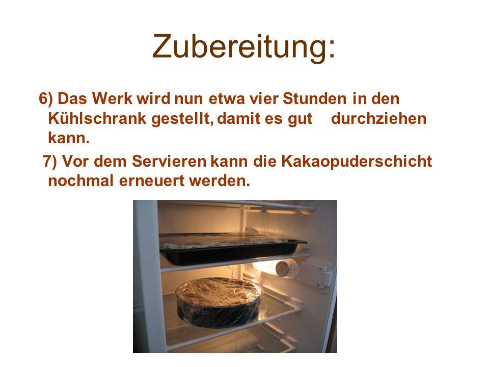 6) Das Werk wird nun etwa vier Stunden in den Kühlschrank gestellt, damit es gut durchziehen kann.