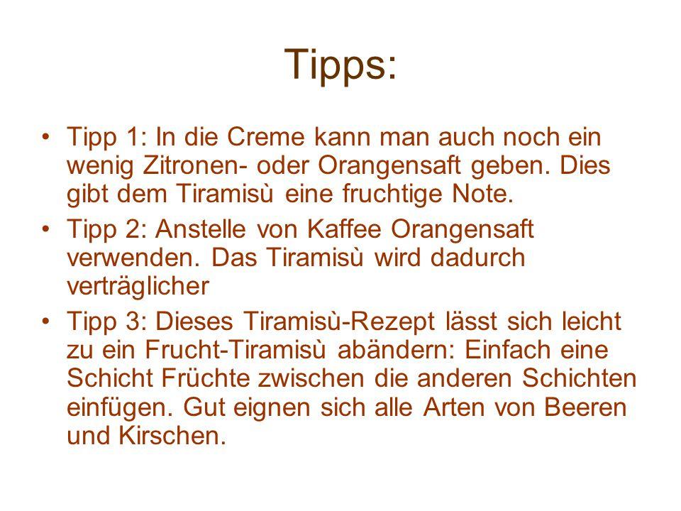 Tipps: •Tipp 1: In die Creme kann man auch noch ein wenig Zitronen- oder Orangensaft geben.