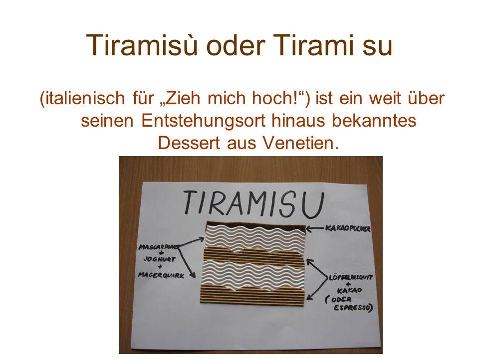 """Tiramisù oder Tirami su (italienisch für """"Zieh mich hoch! ) ist ein weit über seinen Entstehungsort hinaus bekanntes Dessert aus Venetien."""
