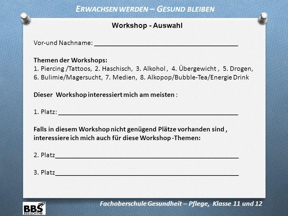 Workshop - Auswahl Vor-und Nachname: ________________________________________ Themen der Workshops: 1. Piercing /Tattoos, 2. Haschisch, 3. Alkohol, 4.