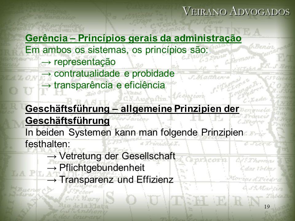 19 Gerência – Princípios gerais da administração Em ambos os sistemas, os princípios são: → representação → contratualidade e probidade → transparênci