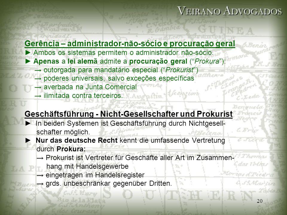 20 Gerência – administrador-não-sócio e procuração geral ► Ambos os sistemas permitem o administrador não-sócio. ► Apenas a lei alemã admite a procura