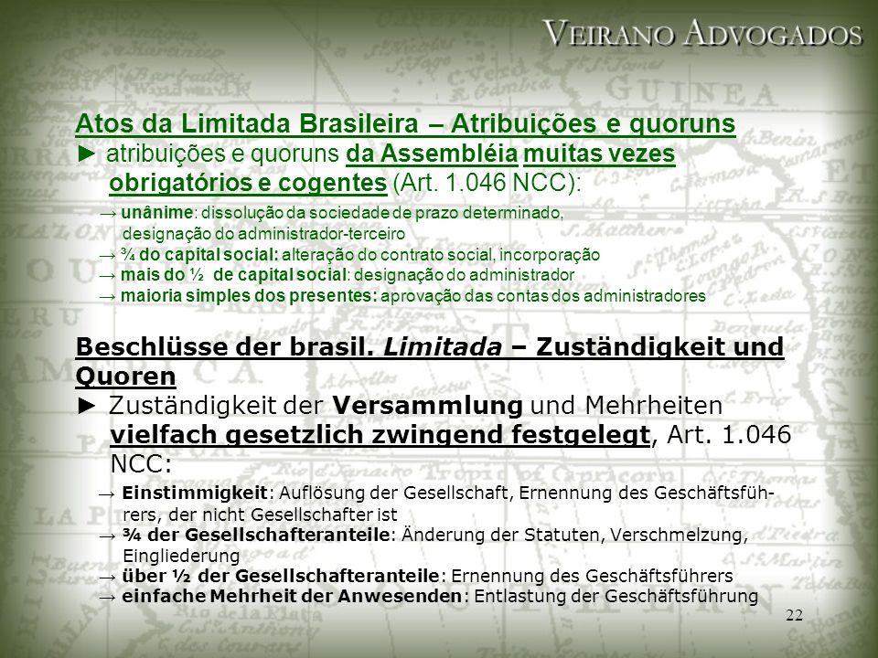 22 Atos da Limitada Brasileira – Atribuições e quoruns ► atribuições e quoruns da Assembléia muitas vezes obrigatórios e cogentes (Art. 1.046 NCC): →
