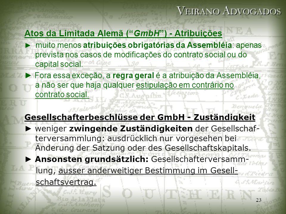 """23 Atos da Limitada Alemã (""""GmbH"""") - Atribuições ► muito menos atribuições obrigatórias da Assembléia: apenas prevista nos casos de modificações do co"""