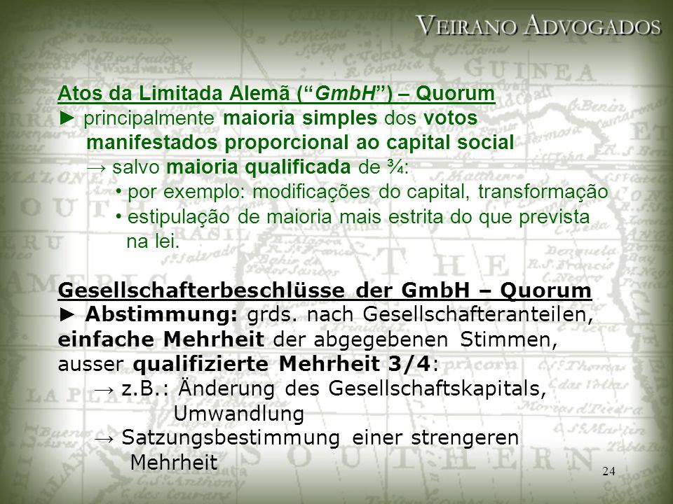 """24 Atos da Limitada Alemã (""""GmbH"""") – Quorum ► principalmente maioria simples dos votos manifestados proporcional ao capital social → salvo maioria qua"""