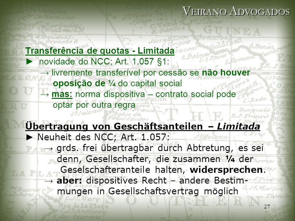 27 Transferência de quotas - Limitada ► novidade do NCC; Art. 1.057 §1: → livremente transferível por cessão se não houver oposição de ¼ do capital so