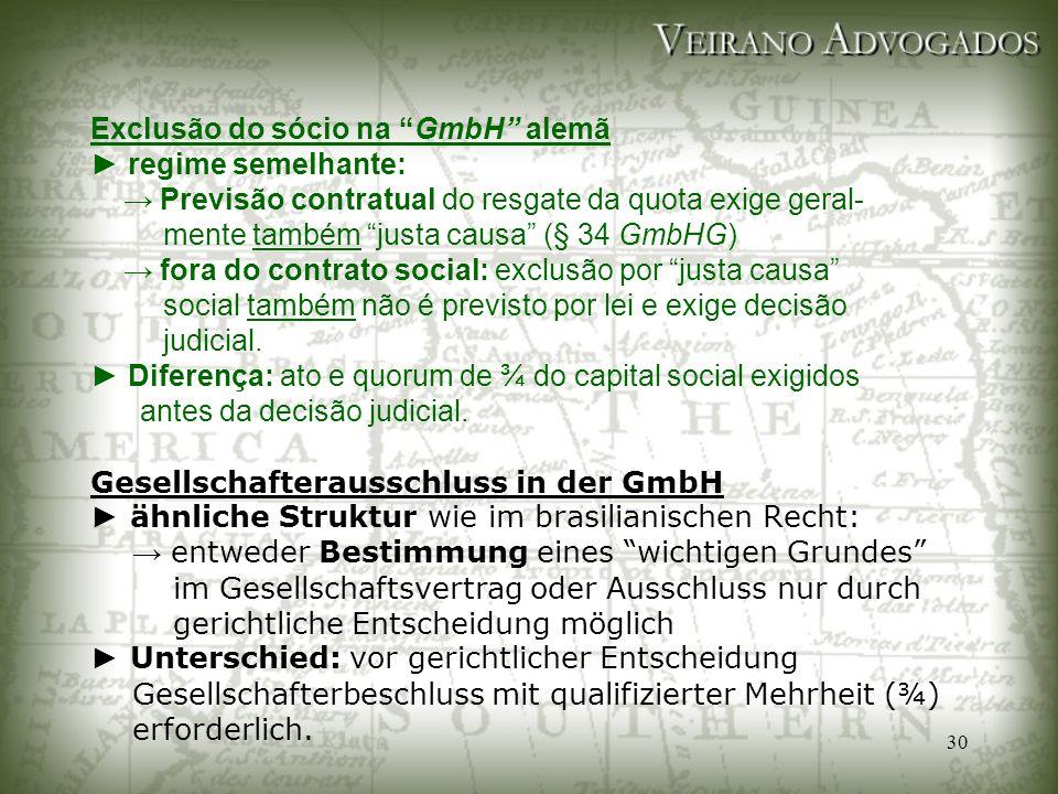 """30 Exclusão do sócio na """"GmbH"""" alemã ► regime semelhante: → Previsão contratual do resgate da quota exige geral- mente também """"justa causa"""" (§ 34 GmbH"""
