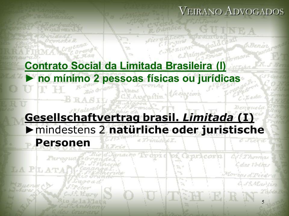 5 Contrato Social da Limitada Brasileira (I) ► no mínimo 2 pessoas físicas ou jurídicas Gesellschaftvertrag brasil. Limitada (I) ► mindestens 2 natürl