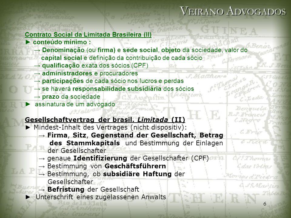 6 Contrato Social da Limitada Brasileira (II) ► conteúdo mínimo : → Denominação (ou firma) e sede social, objeto da sociedade, valor do capital social