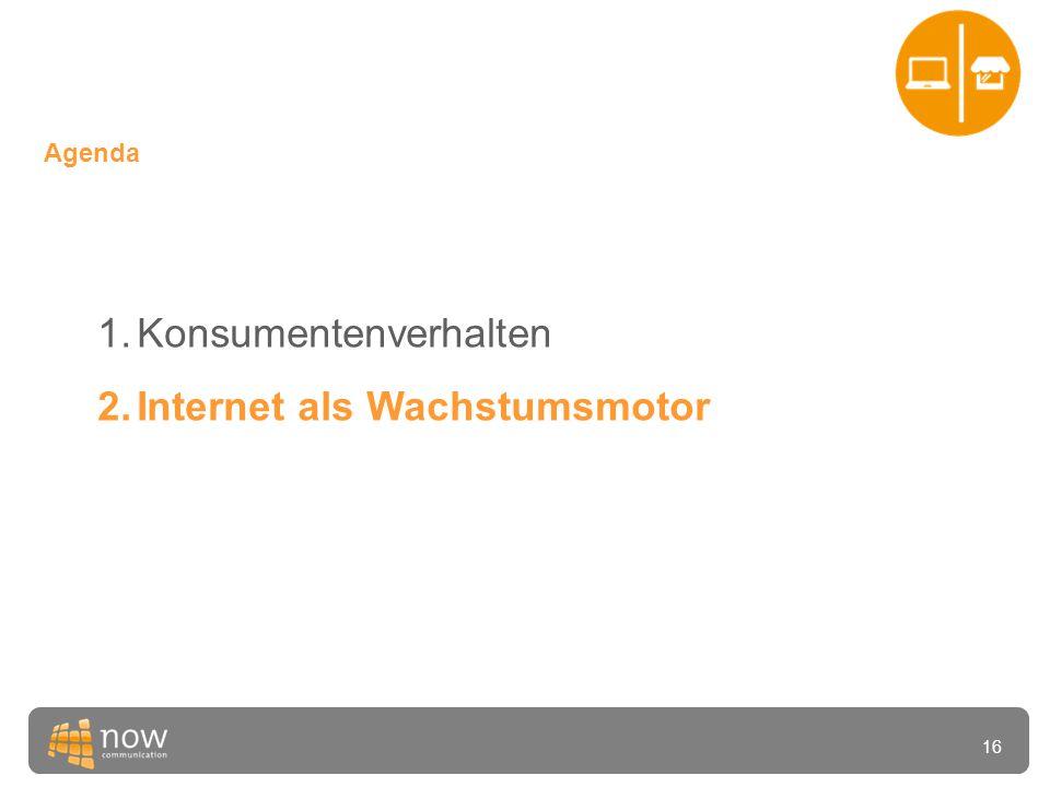 16 Agenda 1.Konsumentenverhalten 2.Internet als Wachstumsmotor