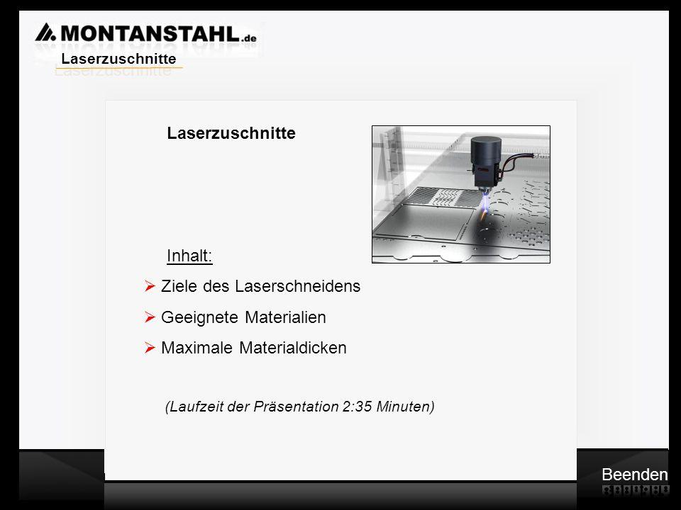Laser - Profile Laserzuschnitte Inhalt:  Ziele des Laserschneidens  Geeignete Materialien  Maximale Materialdicken (Laufzeit der Präsentation 2:35 Minuten) Beenden Laserzuschnitte