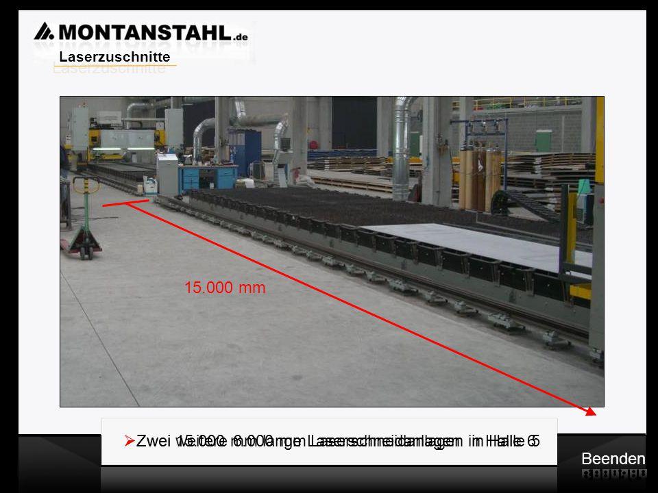 Laser - Profile  Zwei weitere 6.000 mm Laserschneidanlagen in Halle 5 Beenden  Zwei 15.000 mm lange Laserschneidanlagen in Halle 6 15.000 mm Laserzuschnitte